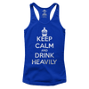 Keep Calm Drink Heavily (Ladies)