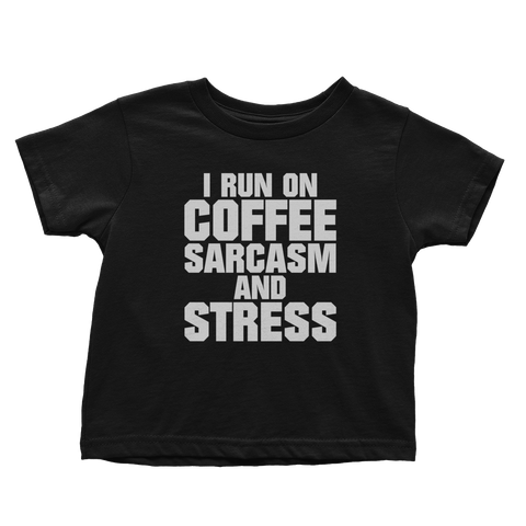 Run On Coffee Sarcasm And Stress (Toddlers)