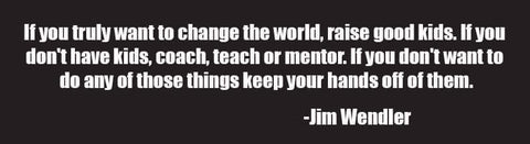 Jim Wendler Change The World Quote Sticker  www.jimwendler.com