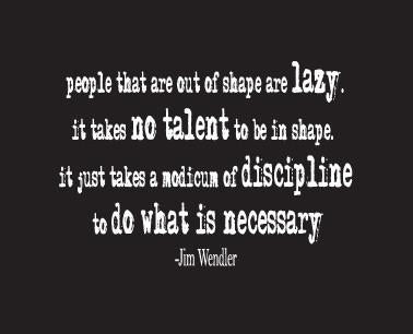 Jim Wendler Quote on Discipline / Laziness / Being In Shape jimwendler.com