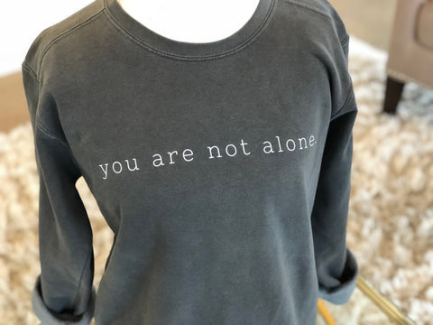 You are Not Alone Sweatshirt, Pepper