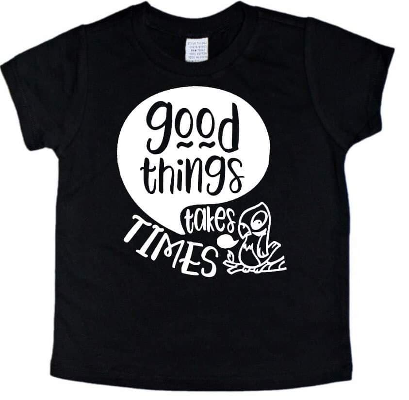 Good Things Takes Times - Se7enTees