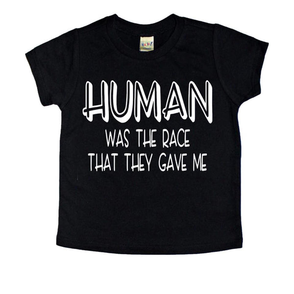 Human was the race that they gave me - Se7enTees