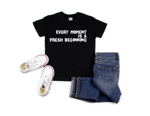 Every Moment Is A Fresh Beginning- A - Se7enTees