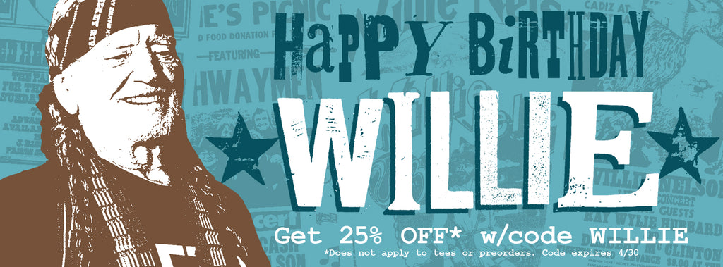 Willie Nelson Birthday Sale! Get 25% OFF!!