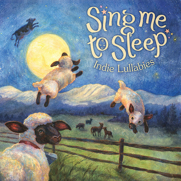 "Various Artists ""Sing Me To Sleep: Indie Lullabies"""
