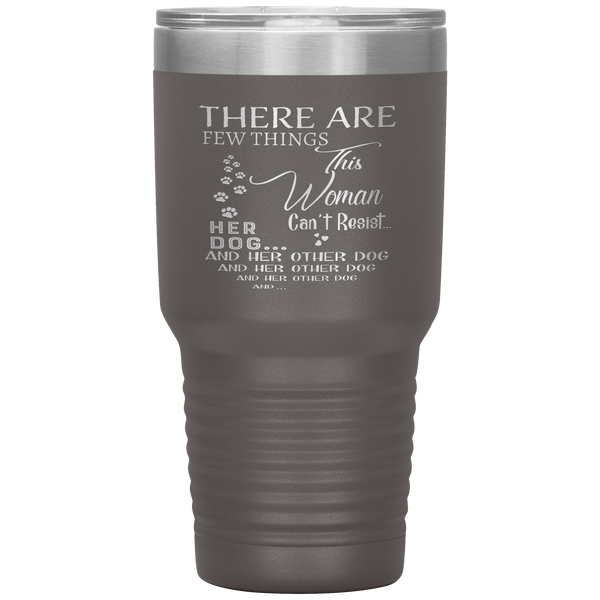 """There Are Few Things This Woman Can't Resist Her Dog And Her Other dog"" Tumbler. Buy For Family & Friends. Save Shipping."