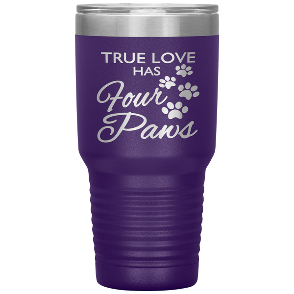 """TRUE LOVE HAS FOUR PAWS"" Tumbler. Buy For Family & Friends. Save Shipping."