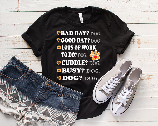 """ BAD DAY? DOG GOOD DAY.... "", Take Advantage. Buy 2-3-5-10 or even more. Gift friends and family. Flat shipping."
