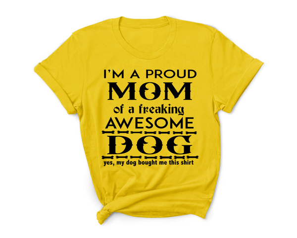"""Proud Mom of A freaking Awesome Dog"""