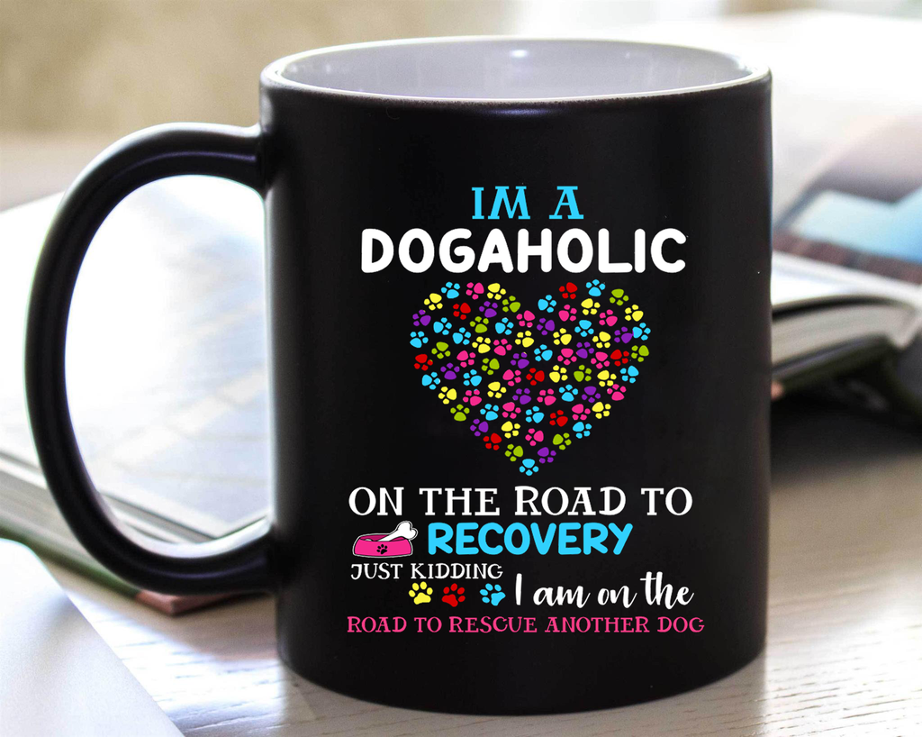 """I Am A Dogaholic On The Road To Recovery Just Kidding I Am On The Road To Rescue Another Dog"" Mug Flat Shipping.(50% off Today)"