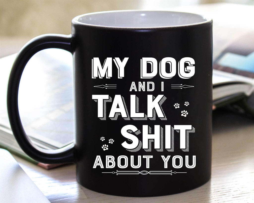 """MY DOG AND I TALK Sh*T ABOUT YOU"" (50% Off) Flat Shipping."
