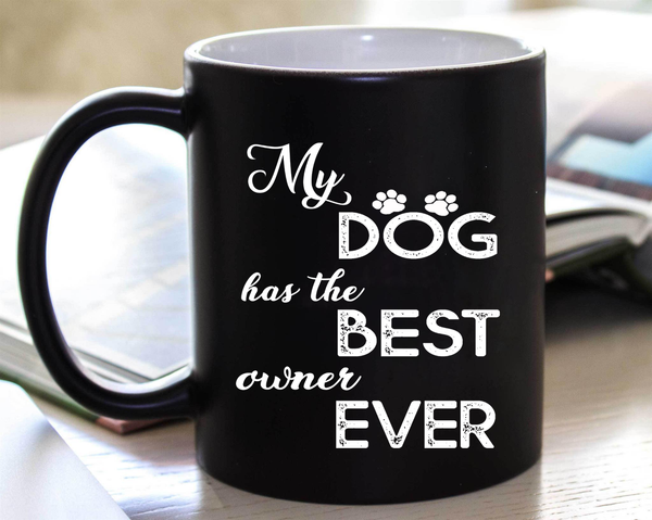 """My Dog Has The Best Owner Ever"" Mug. 50% Off Today Only. Flat Shipping."
