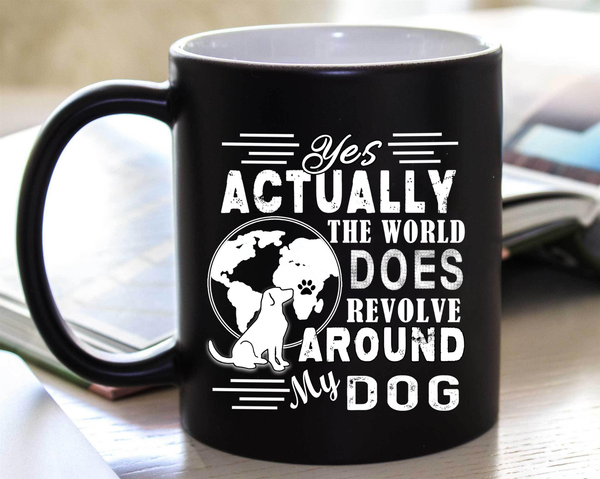 """World Does Revolve Around My Dog"" Mug. (50% Off Today Only) Flat Shipping."