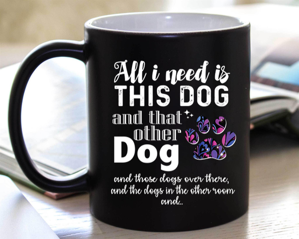 """All I Need Is This Dog And That Other Dog"" Mug Flat Shipping.(50% off Today)"