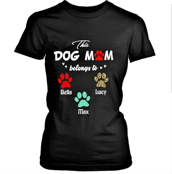 """This Dog Mom Belongs to.."". Customized Your Nickname and Dogs Name."