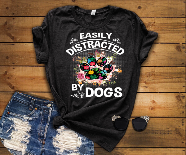 """Easily Distracted By Dogs"" Flat Shipping.(50% off Today) Black And Grey Shirt.  Buy Black and Grey. Flat Shipping. Dog Women buy 2-5 shirts. Save Money."