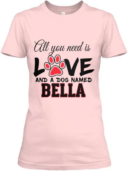 Dog - All You Need Is Love Custom Shirt With Dog Name On Shirt (70% OFF Today ).