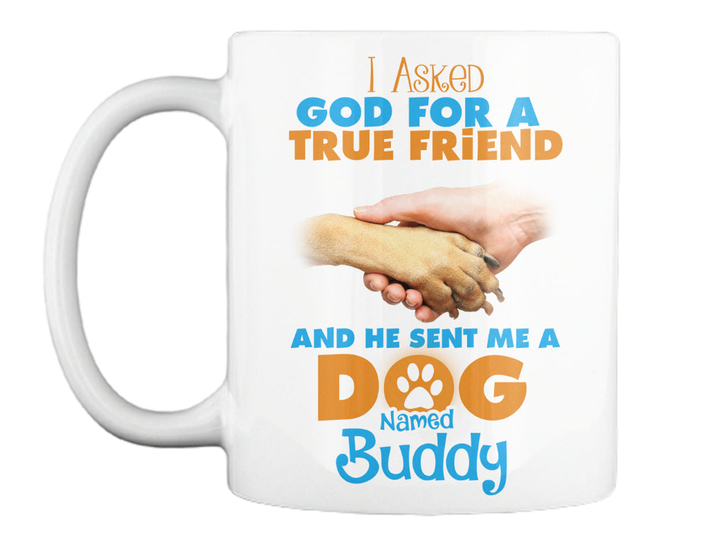 "Dog - ""I Asked God For A Best Friend..."" Dog Mug - Personalized"