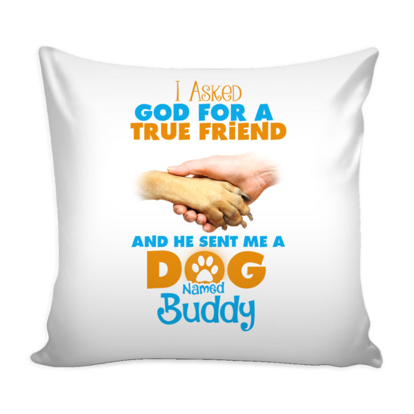 "Dog - ""I Asked God For A True Friend.."" Personalized Pillowcase"