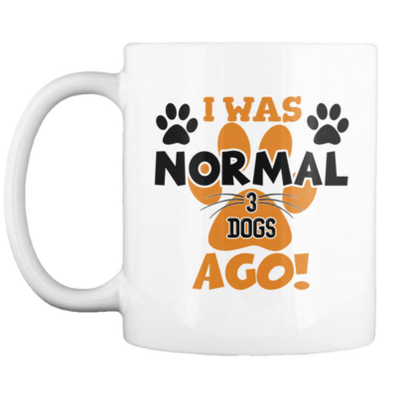 Dog - I Was Normal 3 Dogs Ago - Custom Mug