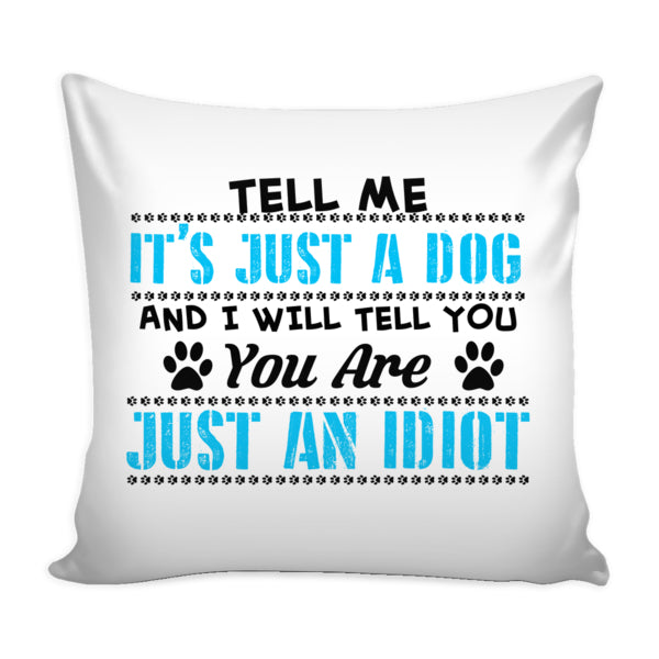 "Dog - ""Just A Dog...""Pillowcase"