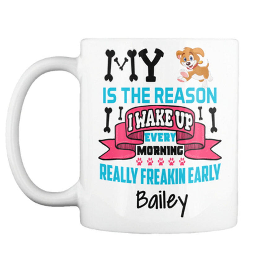 "Dog - ""My Dog Is The Reason..."" Mug - Personalized"