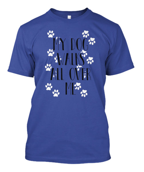 "Dog - ""My Dog Walks All Over Me"" Shirt"