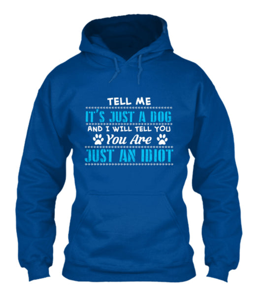 "Dog - NEW! ""Tell Me It's Just A Dog..."" T-Shirt"