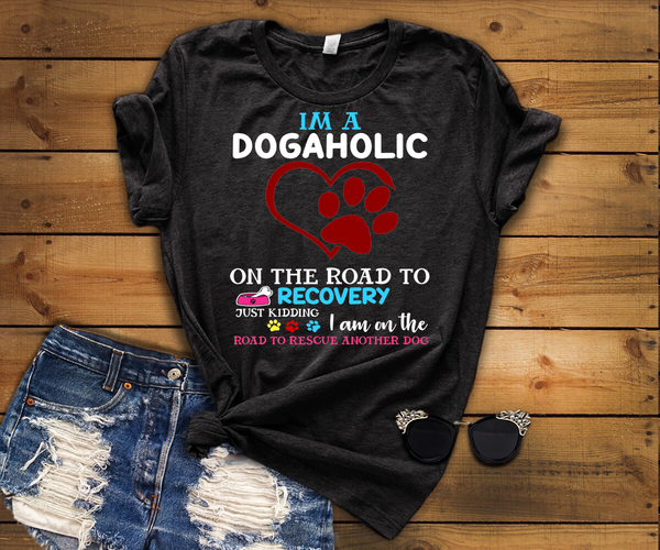 """I Am A Dogaholic...."" Shirt Flat Shipping.(50% off Today) Valentine Special"