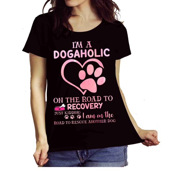 """I'm A Dogaholic On The Road To Recovery...."" Shirt Flat Shipping.(50% off Today) Valentine Special"