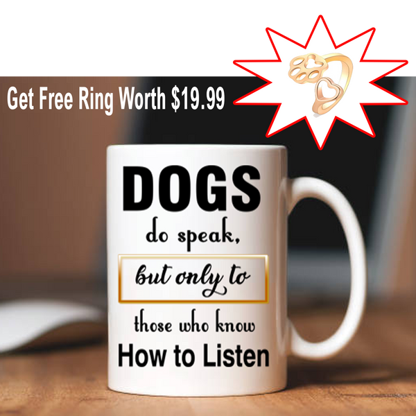 Dogs Do Speak, Special Dog Lovers Mug plus Free Woman Paw Print Ring, Offer For Today Flat Shipping