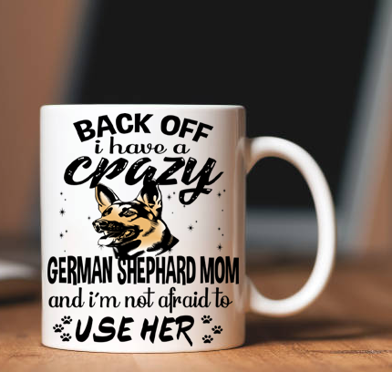 """Back Off I Have A Crazy Dog Mom""(Custom Dog Name And Breed)"