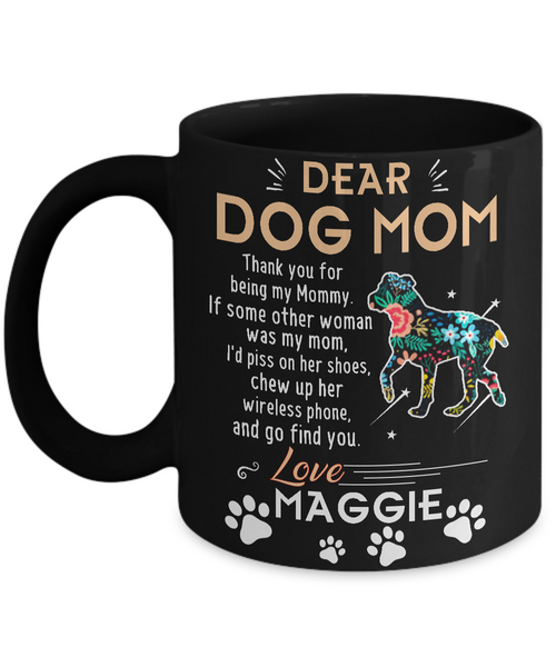 """Dear Dog Mommy, Custom Mug with Dog Name "" Mug - Personalized"