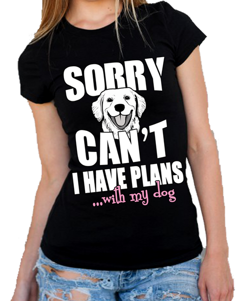 """Sorry Can't I Have Plans With My Dog""(Flat Shipping) 50% Off Today"