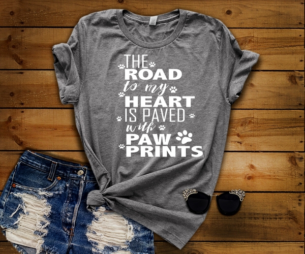 """The Road To My Heart Is Paved With Paw Prints"" Shirt. Flat Shipping.(50% off Today)"