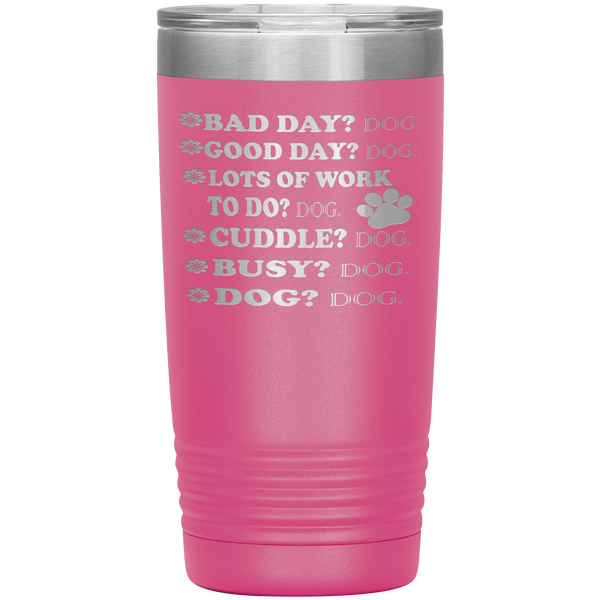 """ BAD DAY? DOG GOOD DAY"" Tumbler. Buy For Family & Friends. Save Shipping."