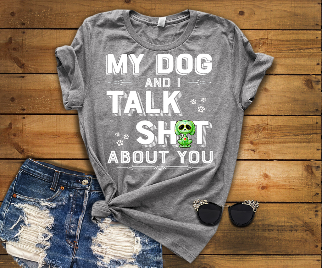 """MY DOG AND I TALK Sh*T ABOUT YOU""(50% Off) Flat Shipping.T-Shirts For Dog Lovers buy 2-5 shirts. Save Money."