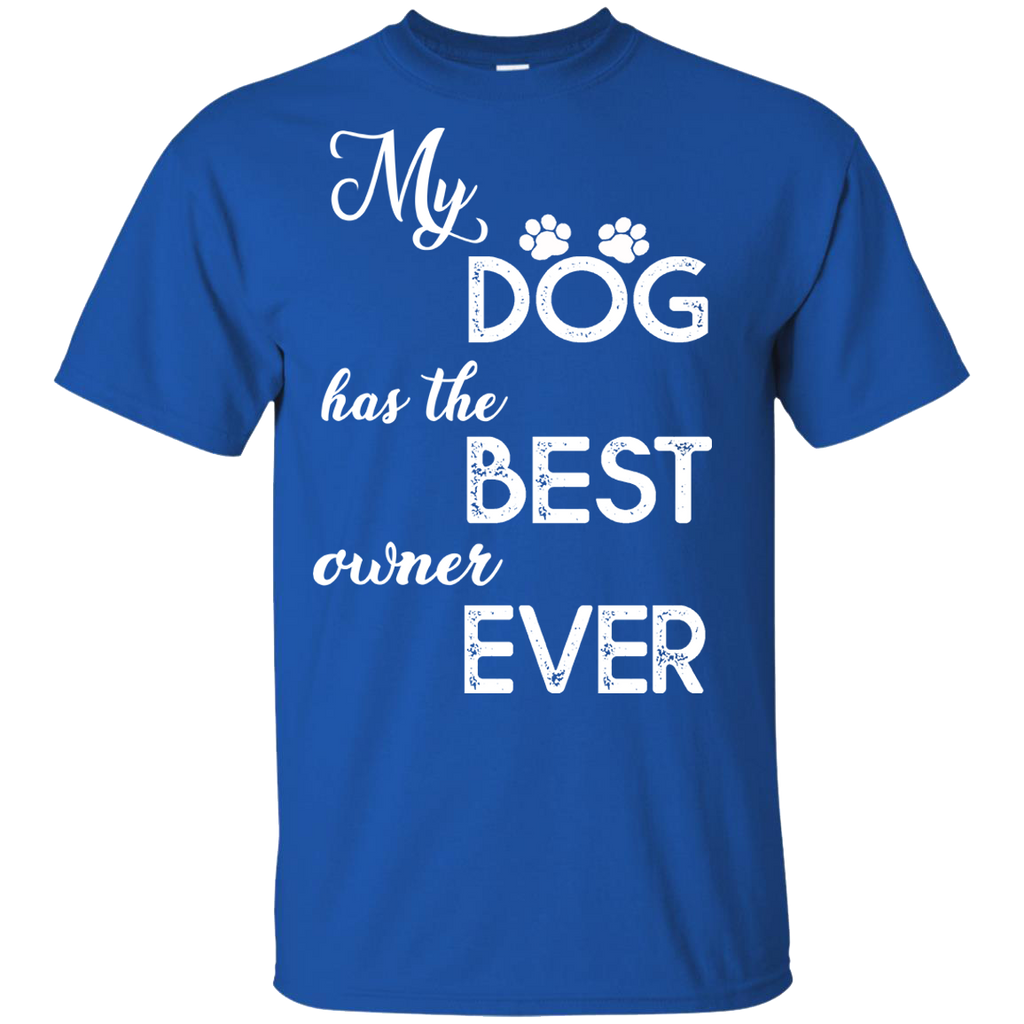 """My Dog Has The Best Owner Ever"" Shirt. 50% Off Today Only. Flat Shipping."