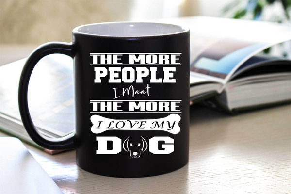 """ THE MORE PEOPLE I MEET.... ""  50% Off Today Only.  Flat Shipping  Mug - Personalized"