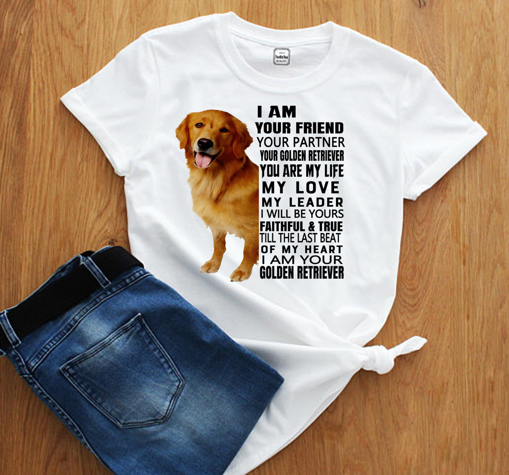 """I AM YOUR FRIEND YOUR PARTNER YOUR GOLDEN RETRIEVER YOU ARE MY LIFE...""- CUSTOMIZED YOUR DOG BREED ."