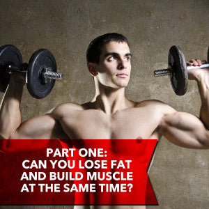 Lose Fat and Build Muscle Facts