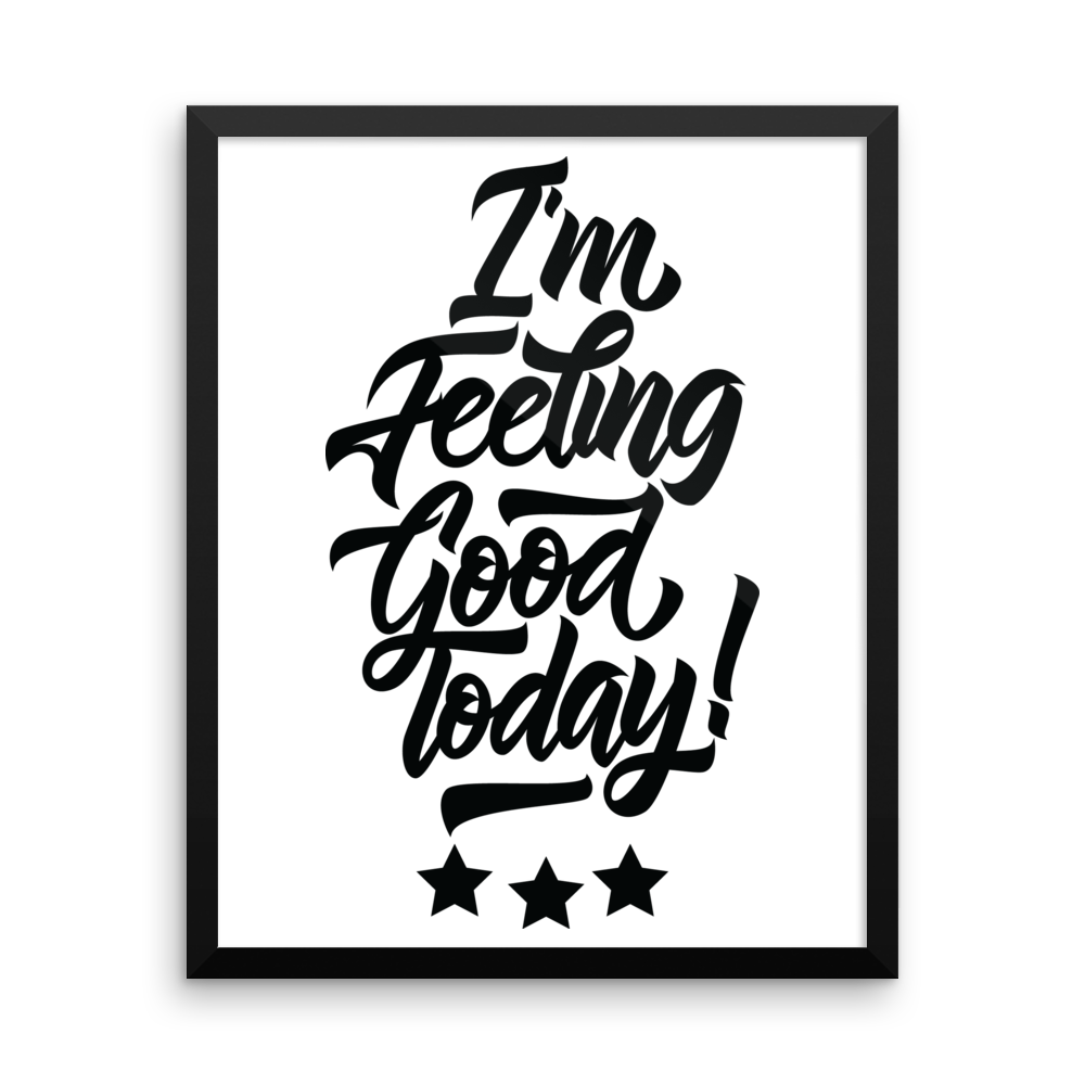 Im Feeling Good Today Wall Art Posters