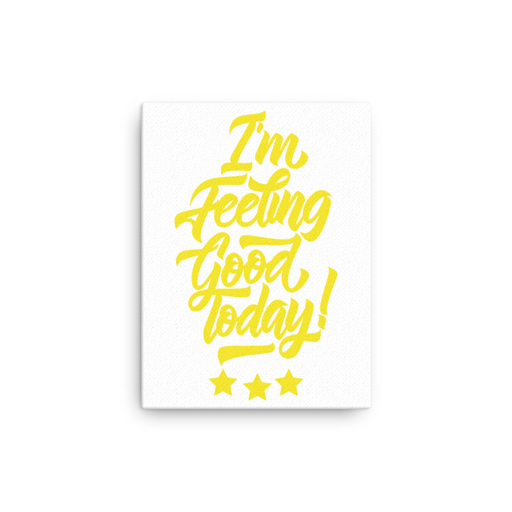 I\'m Feeling Good Today Wall Art Canvas - The Good God Company
