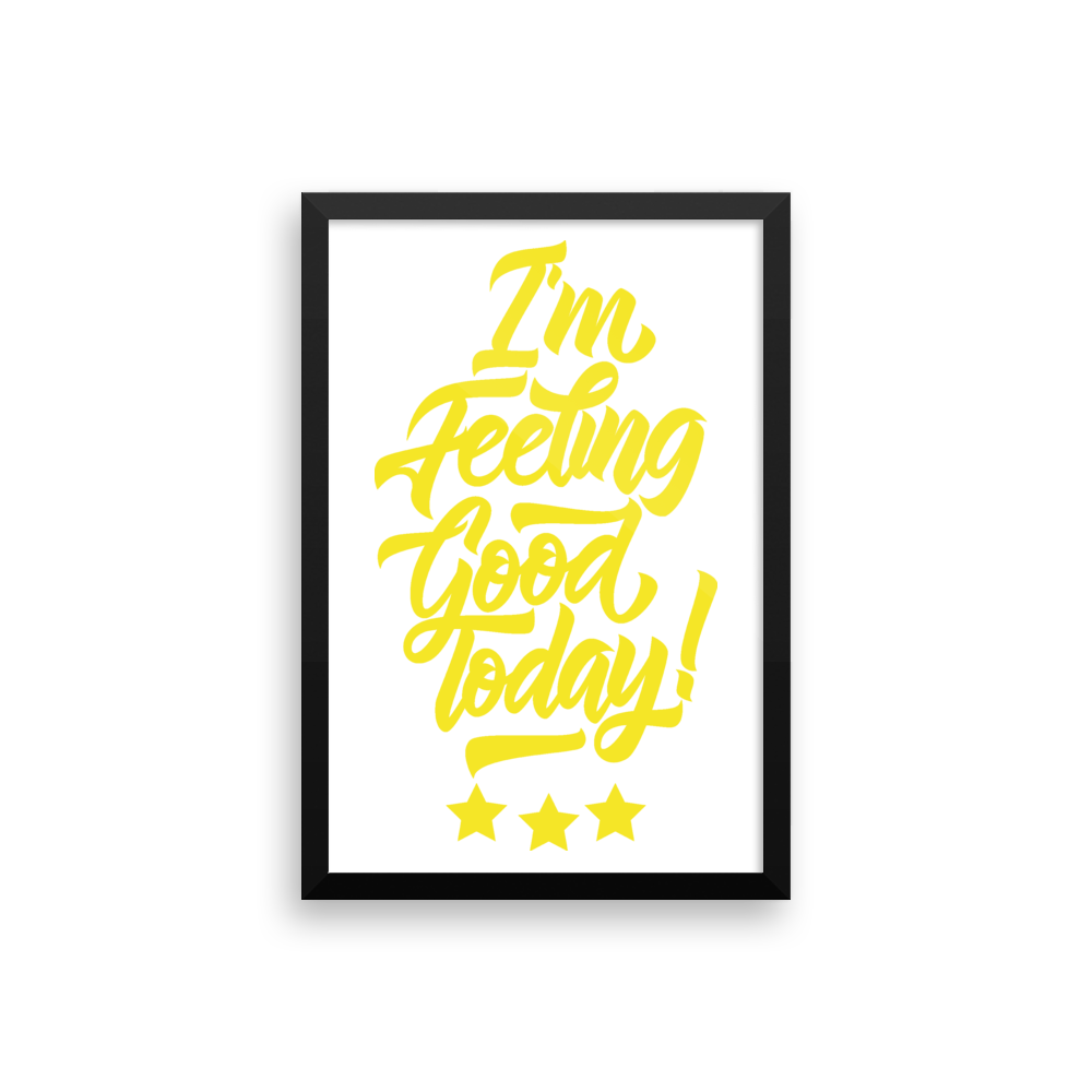 I\'m Feeling Good Today Wall Art Posters - The Good God Company