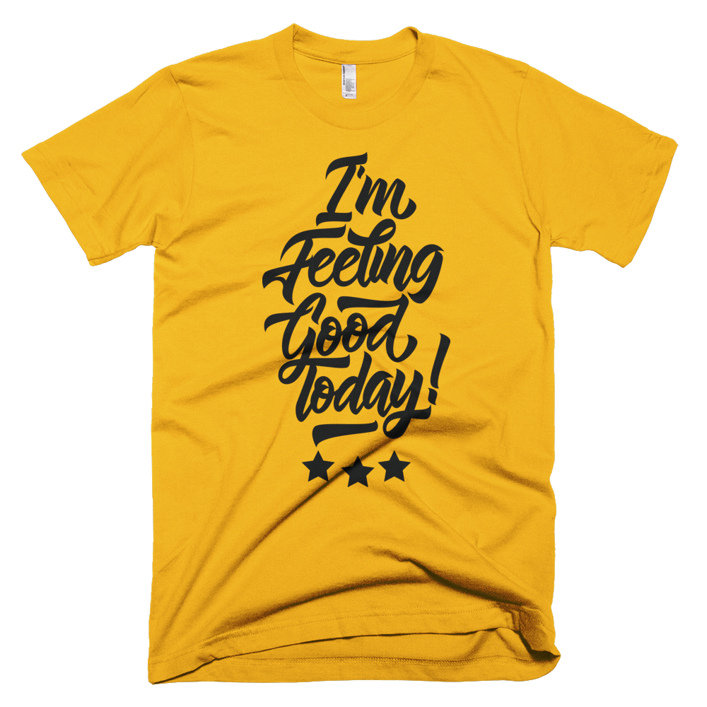 Im Feeling Good Today T Shirt For Men With Black Design The Good