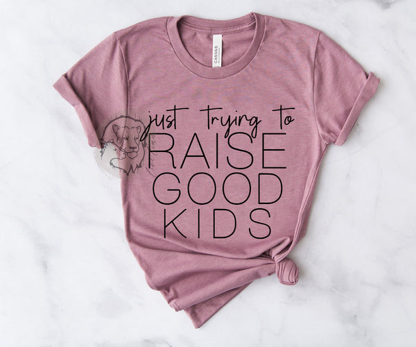 Just trying to raise good kids - Crewneck tee