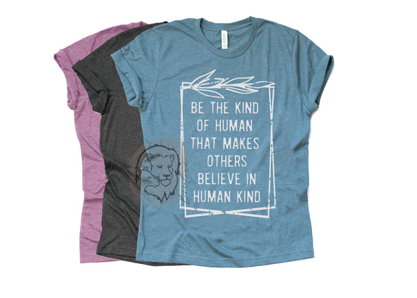 Be the kind of Human *Pre-Order Tee*