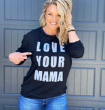 LOVE YOUR MAMA