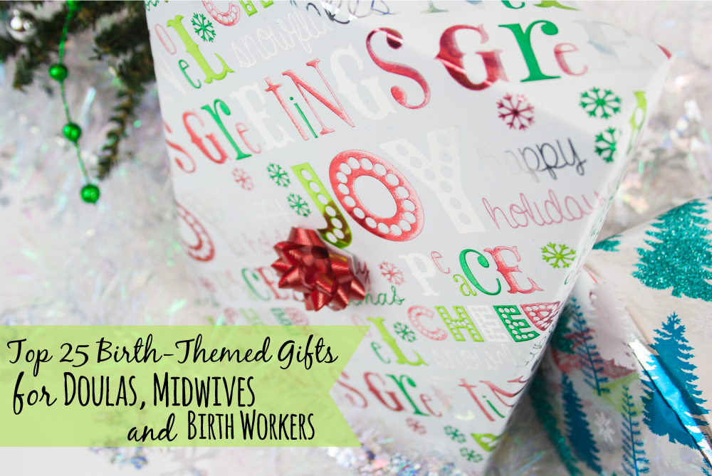 The Ultimate Doula & Birth Junkie Gift Guide: Top 25 Gift Ideas